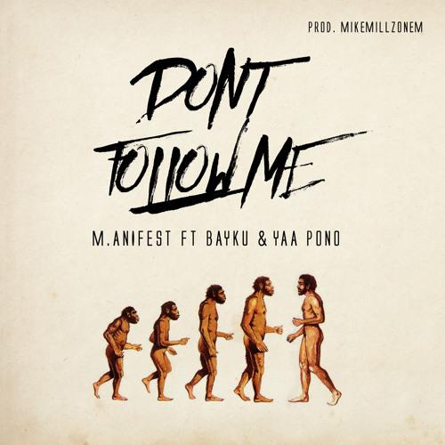 M.anifest - Don't Follow Me ft. Bayku and Yaa Pono
