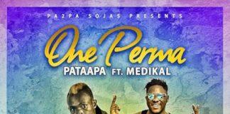 Patapaa Ft Medikal – One Perma (Prod By MOG Beatz)