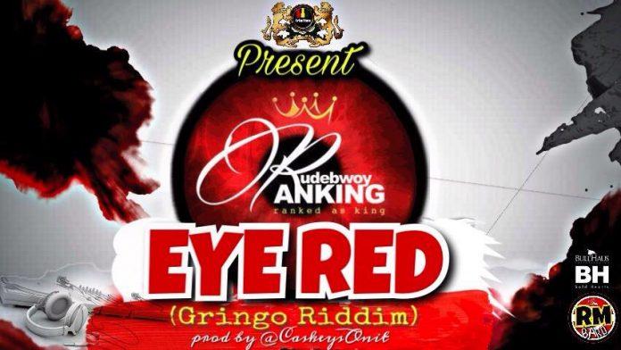 Rudebwoy Ranking - Eye Red (Prod By @caskeysOnit)