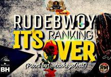 Rudebwoy Ranking - It'S Over (Prod By @caskeysOnit)