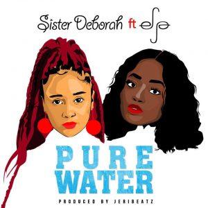 Sister Deborah ft Efya – Pure Water (Prod. By JeriBeatz)