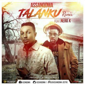 DOWNLOAD MP3 : Assanqoma Ft. Nero X  – Talanku (Prod. By Willis Beatz)