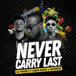 Dj Vyrusky ft Kuami Eugene & Mayorkun - Never Carry Last