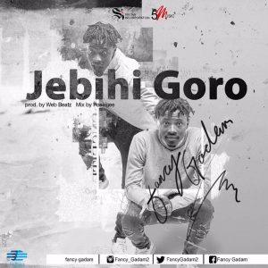 Fancy Gadam - Jebihi Goro (Prod By Web Beatz)
