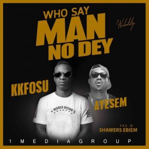 K.K Fosu ft. Ayesem - Who Say Man No Dey