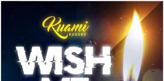 Kuami Eugene - Wish Me Well (Prod By Willis Beatz)