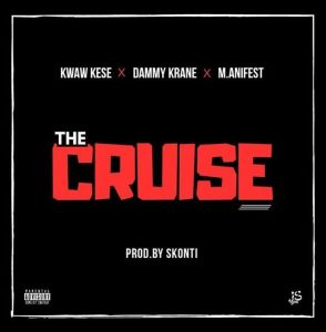 DOWNLOAD MP3 : Kwaw Kese ft. M.anifest x Dammy Krane – The Cruise (Prod. by Skonti)