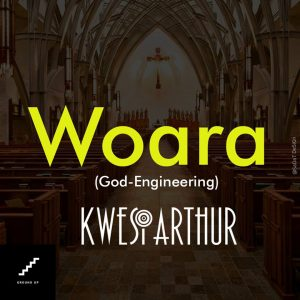 Kwesi Arthur - Woara God Engineering
