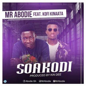 Mr Abodie Ft Kofi Kinaata - Soa Kodi (Prod By Kin Dee)