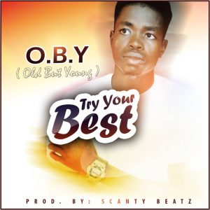 O.B.Y - Try Your Best (Prod By Scanty Beatz)