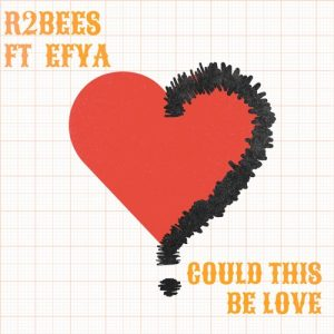 R2bees Ft Efya - Could This Be Love (Prod. By Killmatic)