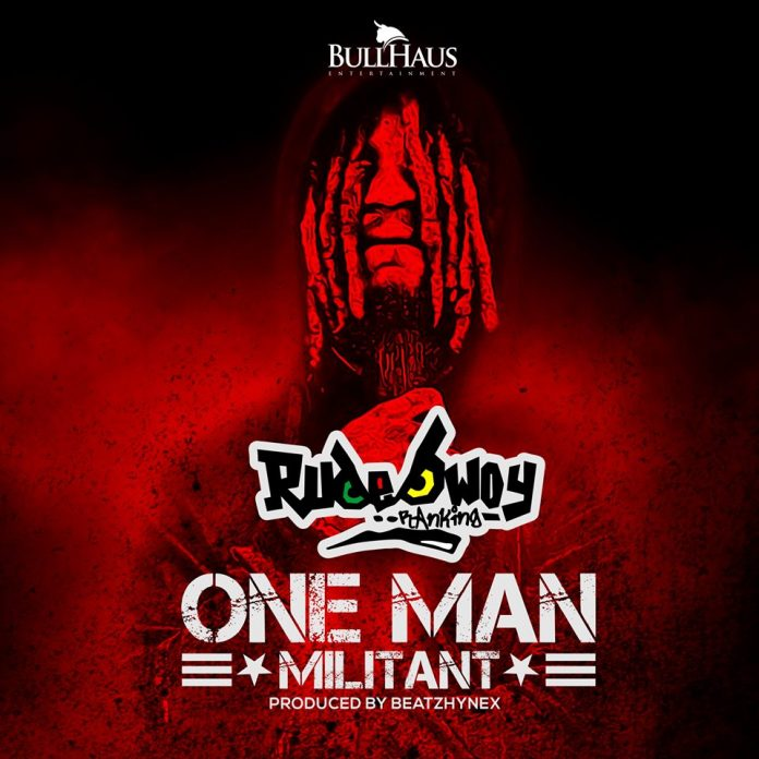 RudeBwoy Ranking - One Man Militant (Prod By Beatz Hynex)