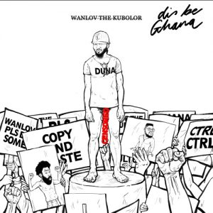 Wanlov The Kubolor - Dis Be Ghana