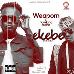 Weaporn Ft Flowking Stone - Ekebe (Prod By B2)