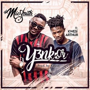 DJ Mic Smith ft. Kwesi Arthur - Y3nkor (Prod By Kayso)