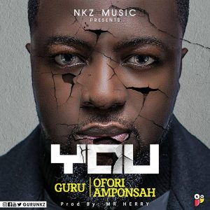 Guru ft Ofori Amponsah – You (Prod. By Mr Herry)