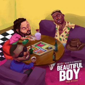 DOWNLOAD MP3 : Joey B ft Yaa Pono x Wanlov – Beautiful Boy (Prod. By Kuvie)