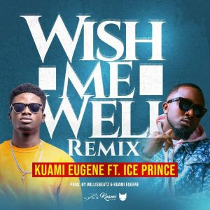 Kuami Eugene ft Ice Prince - Wish Me Well (Remix)
