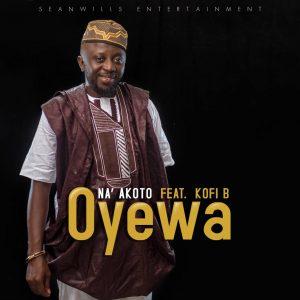 Na Akoto ft Kofi B - Oyewa (Prod By K.C Beatz)