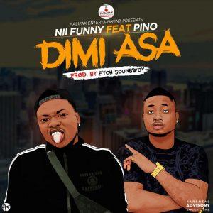 Nii Funny ft Pino - Dimi Asa (Prod By Eyoh Soundboy)