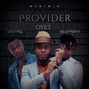 Oyet ft Kelvyn Boy x Decyple - Provider