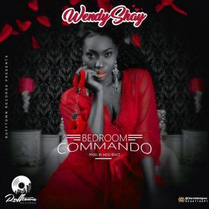 Wendy Shay - Bedroom Commando (Prod By M.O.G)