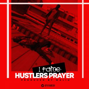 1Fame - Hustlers Prayer (Prod by WalidBeatz)