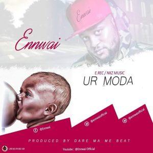 Ennwai - Ur Moda (Prod By DareMaMe Beatz)