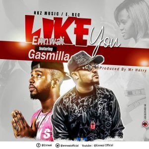 Ennwai ft Gasmilla - Like You (Prod By Mr Herry)