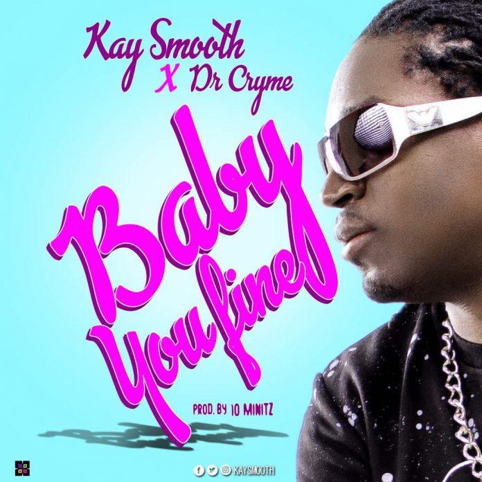 Kay Smooth ft D Cryme - Baby Fine (Prod By 1O Minitz)
