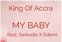 King of Accra ft. Sarkodie & Edem – My Baby