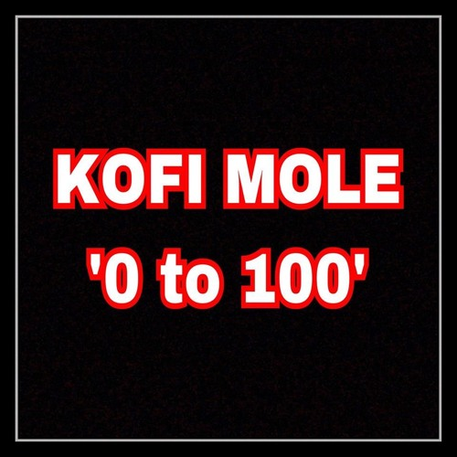 Kofi Mole - 0 to 100 (Freestyle)