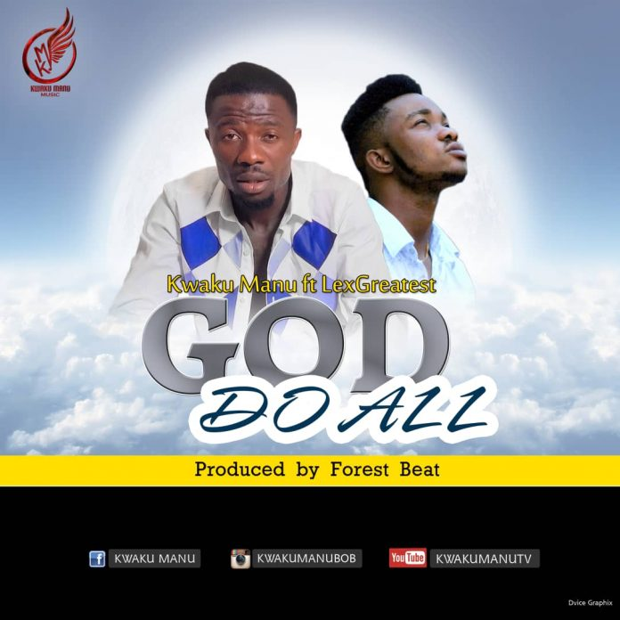 Kwaku Manu Ft LexGreatest - God Do All (Prod By Forest Beatz)