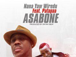 Nana Yaw Wiredu Ft Patapaa - Asabone (Prod by Drray Beat)