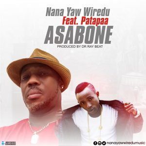 Nana Yaw Wiredu Ft Patapaa - Asabone (Prod by Drray Beat)
