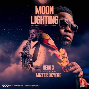 Nero X ft. Mizter Okyere – Moon Lighting (Prod By WillisBeatz)