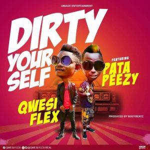 Qwesi Flex ft Patapaa – Dirty Yourself (Prod. By BodyBeatz)