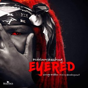 Rudebwoy Ranking - Eye Red (Gringo Riddim )