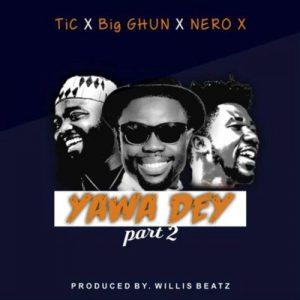 Tic Tac x Big Ghun x Nero X - Yawa Dey Part 2
