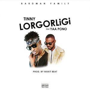Tinny Ft Yaa Pono - Lorgorligi (Prod By Biskit Beatz)