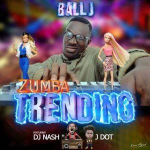 Ball J ft Dj Nash & J Dot – Zumba Trending