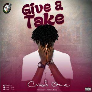 Chief One - Give & Take (Prod.By MickeyMyco)