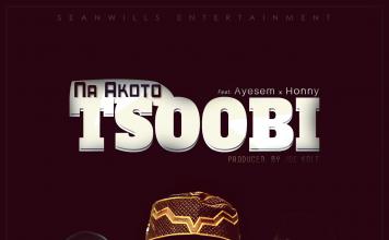 Na Akoto ft Ayesem & Honny - Tsoobi (Prod. By joekole)