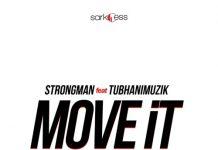Strongman ft TubhaniMuzik - Move It