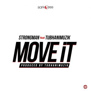 Strongman ft TubhaniMuzik - Move It