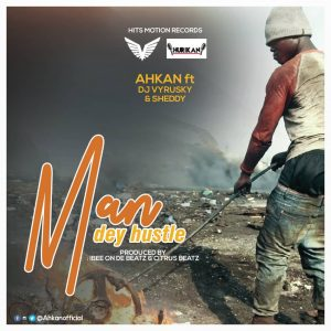Ahkan ft Sheddy & DJ Vyrusky - Man Dey Hustle