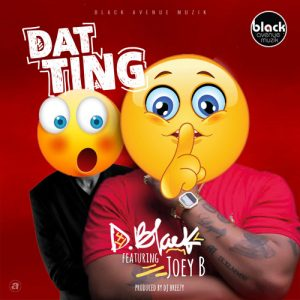 D-Black Ft. Joey B - Dat Ting (Toto) (Prod DJ Breezy)