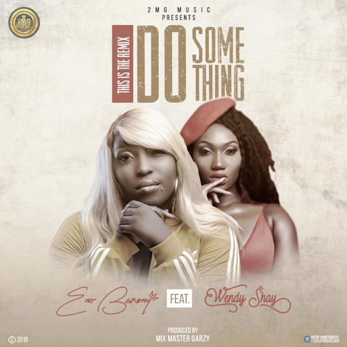 Eno Barony Ft Wendy Shay - Do Something (Remix)