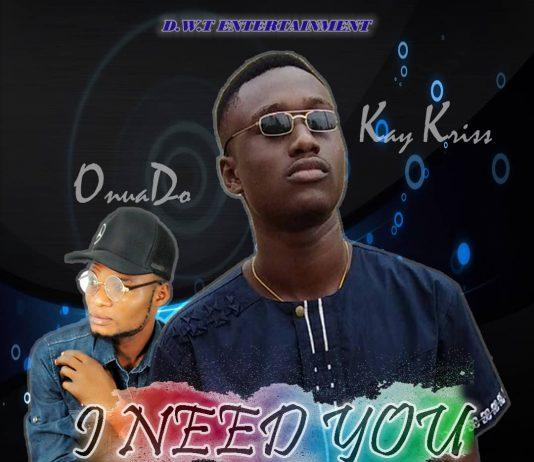 Kay Kriss ft Onua Do - I Need You (Prod By Gigz Beatz)