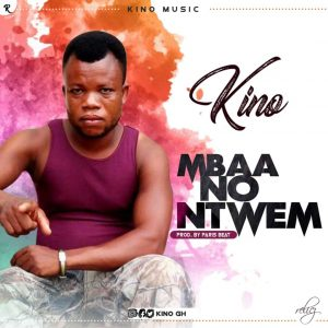 Kino - Mbaa No Ntwem (Prod By ParisBeatz)